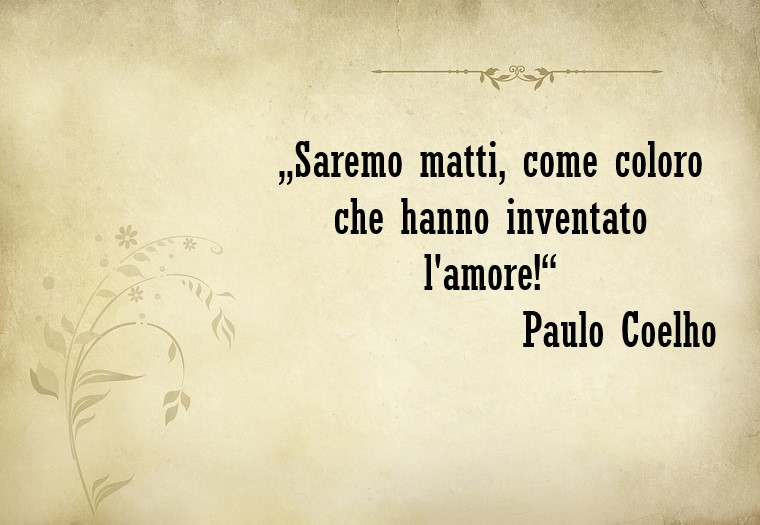 E' matto colui che ha inventato l'amore, pensiero di Paulo Coelho