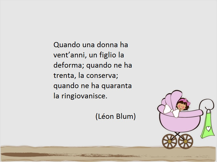 leon blum ha dedicato bellissime frasi alle donne mamme che a quarant'anni ringiovaniscono