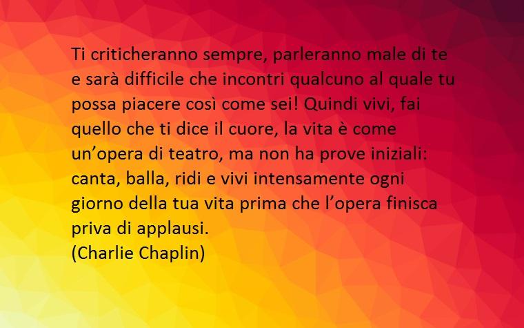 il famoso attore charlie chaplin è autore di alcune frasi bellissime riguardanti la vita