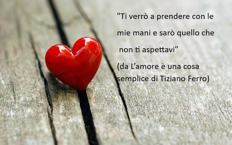 Testo canzone Tiziano Ferro, L'amore è una cosa semplice da dedicare per la festa degli innamorati