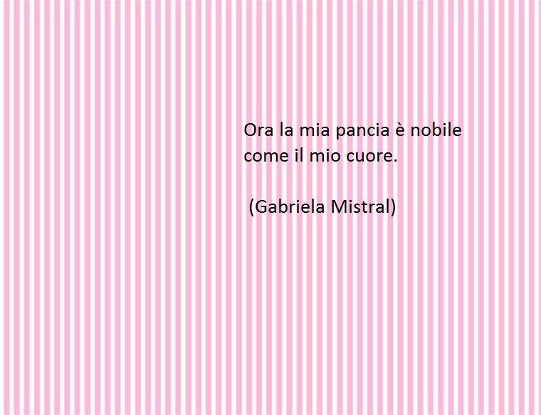 il corpo di una donna si nobilita quando è incinta, così gabriela mistral in una delle sue citazioni bellissime