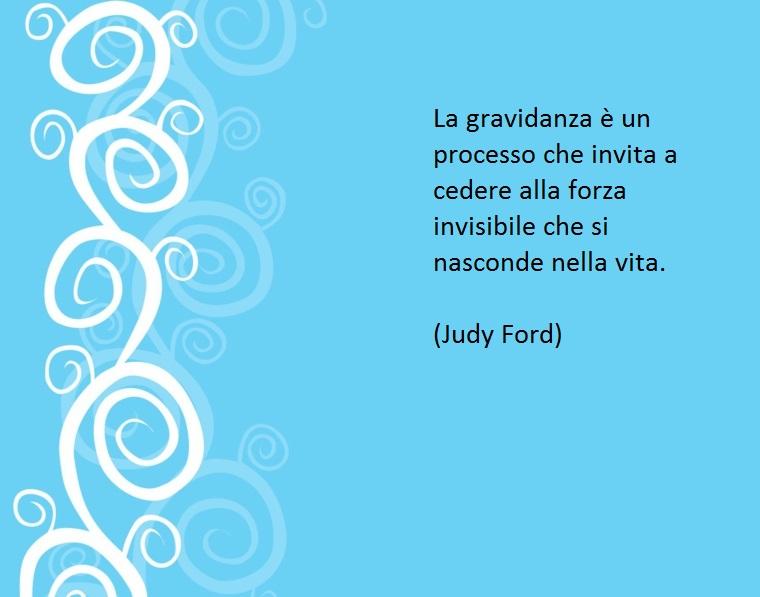 il periodo della gravidanza è magico, così judy ford in una delle sue frasi speciali