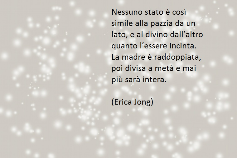 erica jong è autrice di svariate belle frasi dedicate alle future madri
