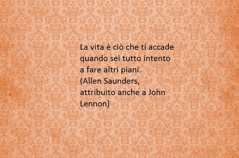 la vita è la protagonista di alcune frasi del giorno belle come questa di Allen Saunders e John Lennon