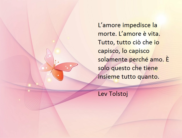 fra le tante frasi bellissime dedicate all'amore ne troviamo alcune di Tolstoj