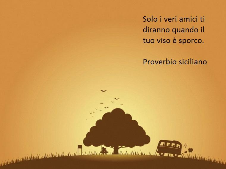 l'amicizia è elogiata anche in antichi proverbi, come questo che viene dalla tradizione siciliana