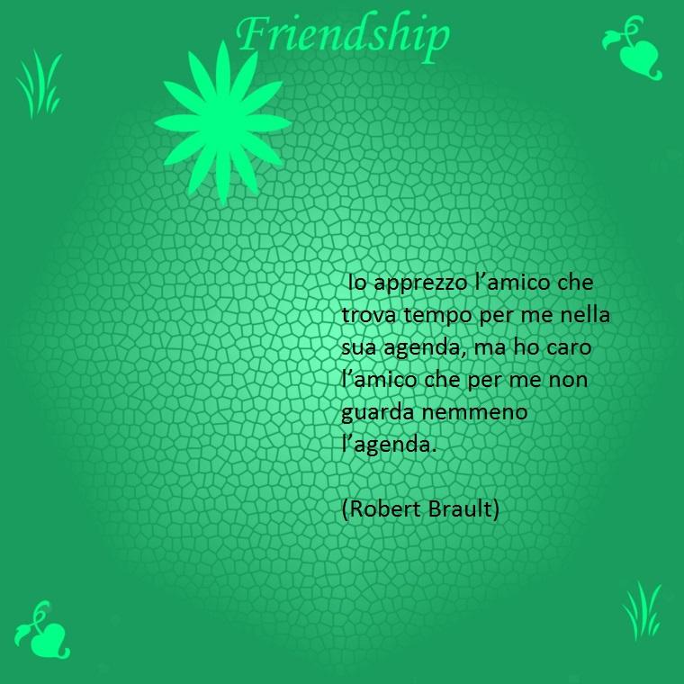 un amico trova sempre il tempo per un amico, così brault in una delle sue belle citazioni