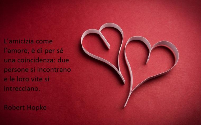 amicizia e amore sono due sentimenti fortissimi che ispirano molte frasi celebri sulla vita