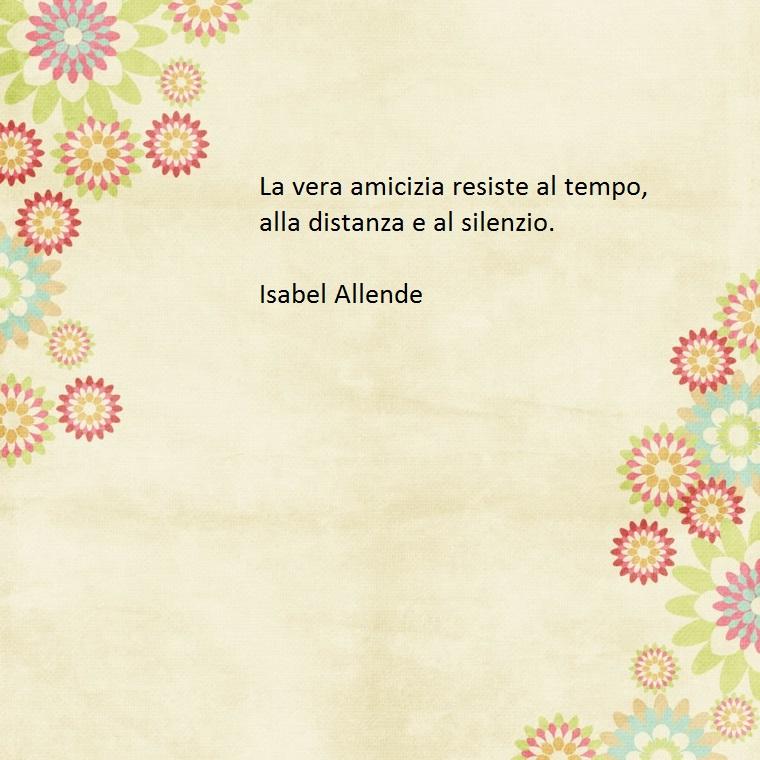 isabel allende ha scritto molti romanzi di successo ed anche belle frasi sull'amicizia