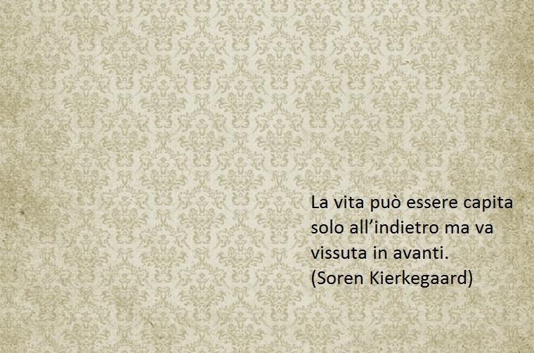 anche soren kierkegaard ha espresso dei pareri interessanti relativi alla vita in frasi toccanti come questa